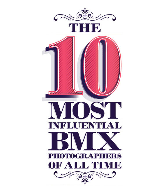 THE 10 MOST INFLUENTIAL BMX PHOTOGRAPHERS OF ALL TIME