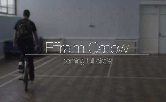 Effraim Catlow video: Coming Full Circle